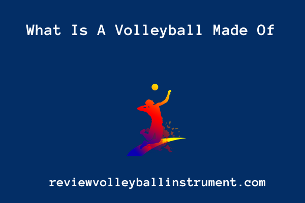 what is a volleyball made of