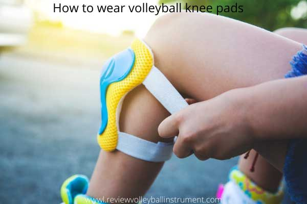 how to wear volleyball knee pads
